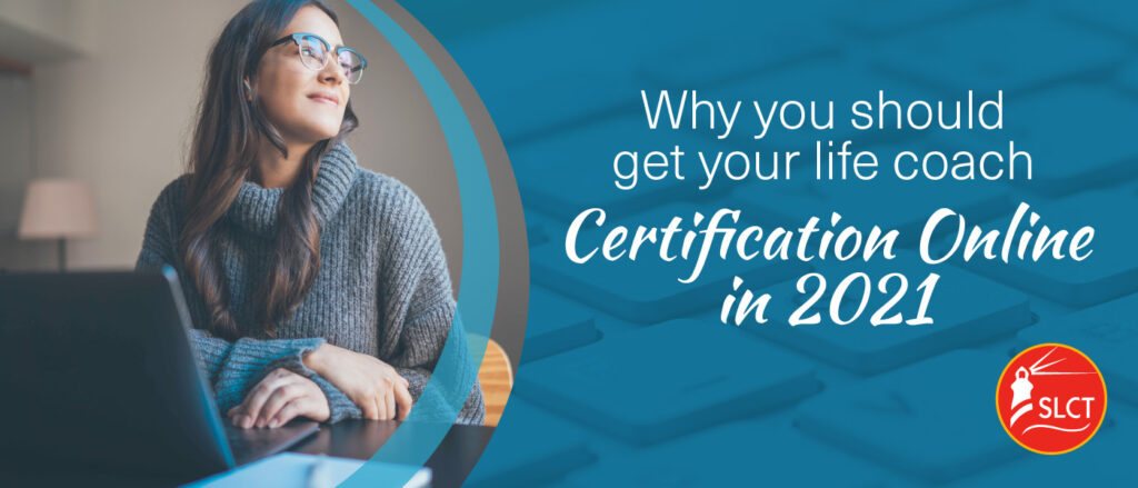 Why you should get your life coach certification online in 2021.